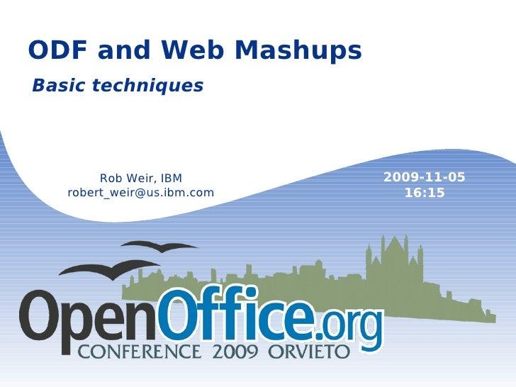 ODF and Web Mashups Basic techniques Rob Weir, IBM [email_address] 2009-11-05 16:15