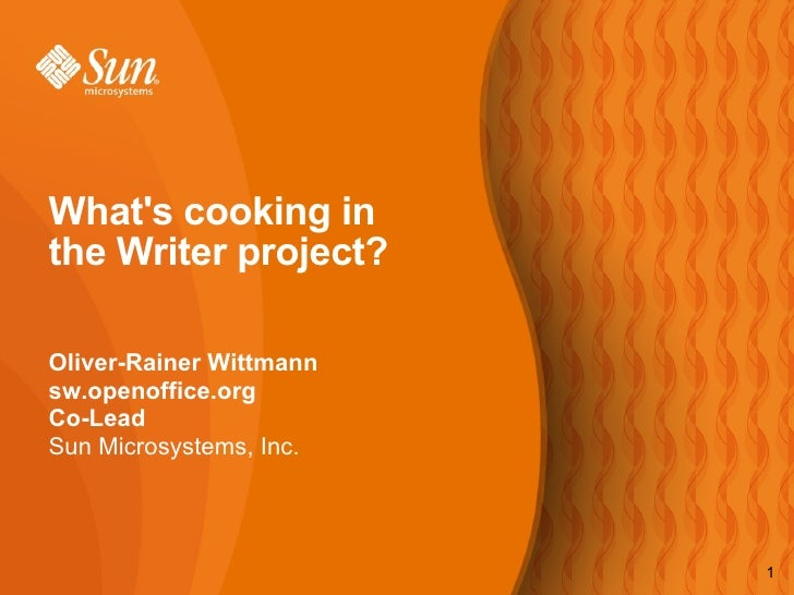 What's cooking in the Writer project? Oliver-Rainer Wittmann sw.openoffice.org Co-Lead Sun Microsystems, Inc.