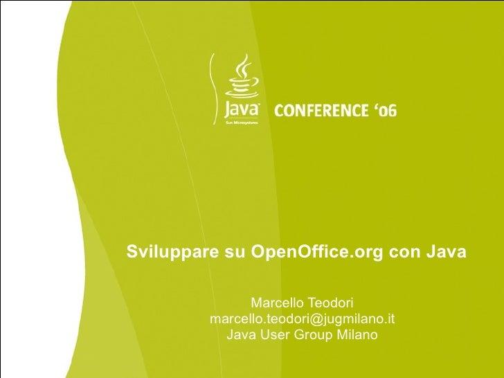 Sviluppare su OpenOffice.org con Java                 Marcello Teodori          marcello.teodori@jugmilano.it            J...