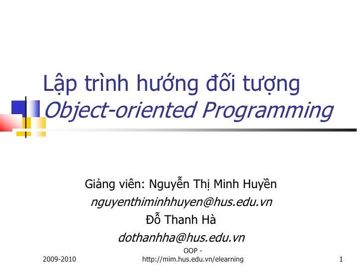 Lập trình hướng đối tượng Object-oriented Programming               Giảng viên: Nguyễn Thị Minh Huyền             nguyenth...