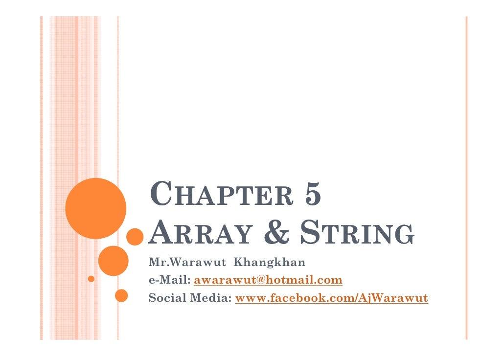CHAPTER 5ARRAY & STRINGMr.Warawut Khangkhane-Mail: awarawut@hotmail.comSocial Media: www.facebook.com/AjWarawut