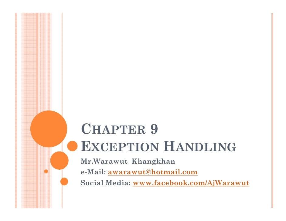 CHAPTER 9EXCEPTION HANDLINGMr.Warawut Khangkhane-Mail: awarawut@hotmail.comSocial Media: www.facebook.com/AjWarawut