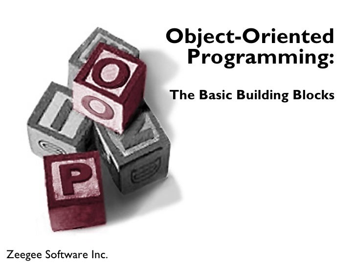 Object-Oriented                         Programming:                        The Basic Building Blocks     Zeegee Software ...