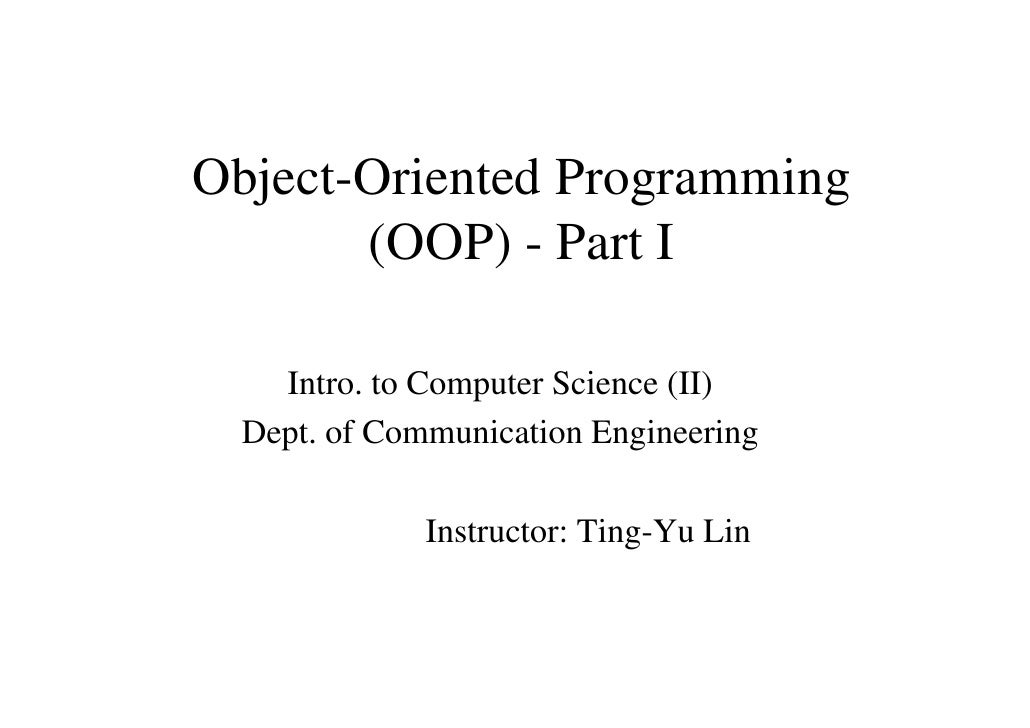 Object-Oriented Programming       (OOP) - Part I    Intro. to Computer Science (II)  Dept. of Communication Engineering   ...
