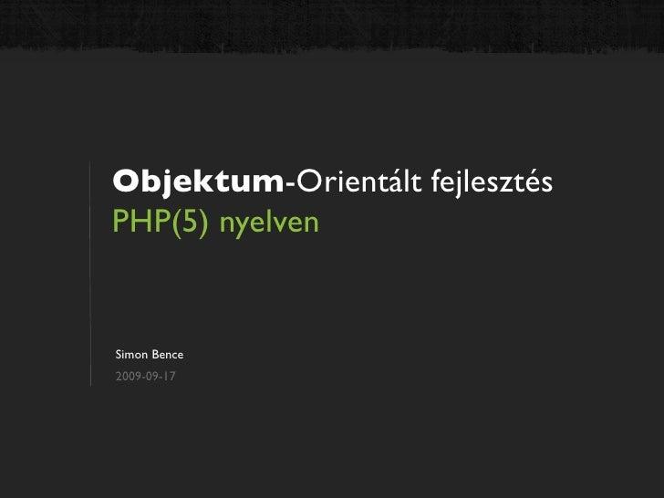 Objektum-Orientált fejlesztés PHP(5) nyelven   Simon Bence 2009-09-17