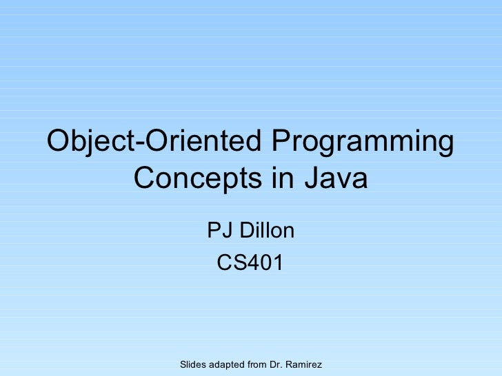 Object-Oriented Programming      Concepts in Java             PJ Dillon              CS401        Slides adapted from Dr. ...