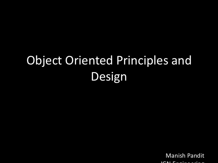 Object Oriented Principles and           Design                         Manish Pandit