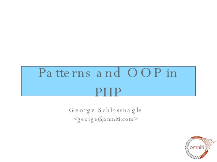 Patterns and OOP in PHP George Schlossnagle <george@omniti.com>