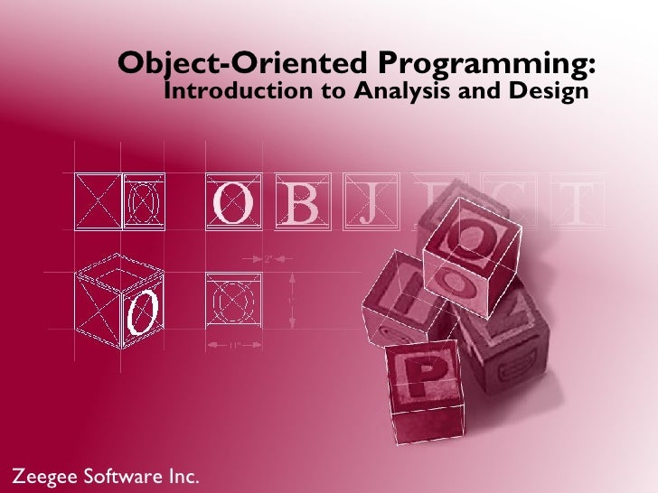Object-Oriented Programming:                 Introduction to Analysis and Design     Zeegee Software Inc.