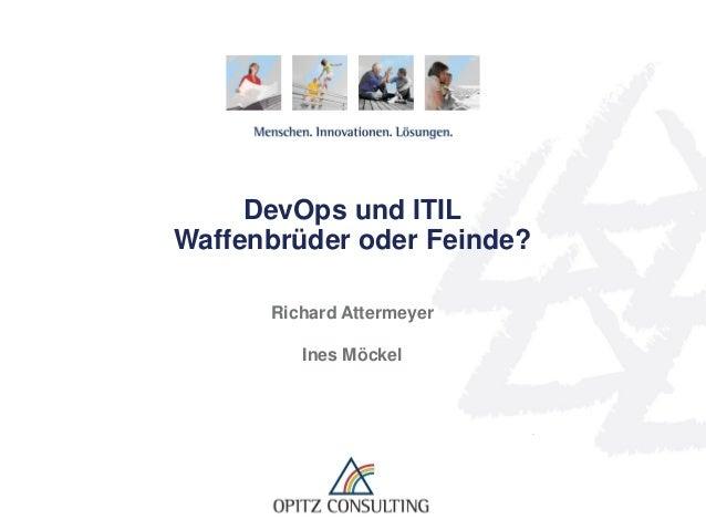 DevOps und ITIL Waffenbrüder oder Feinde? Richard Attermeyer Ines Möckel