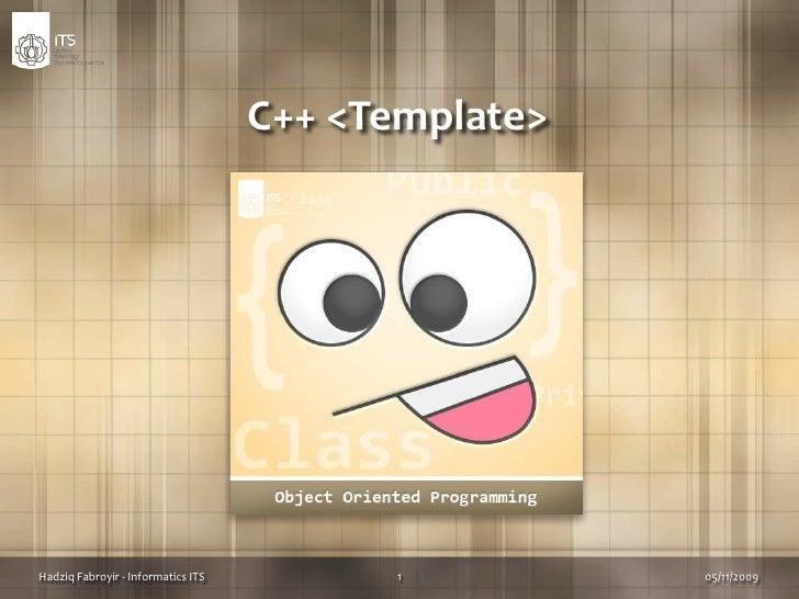 C++ <Template><br />03/11/2009<br />1<br />Hadziq Fabroyir - Informatics ITS<br />