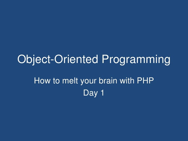 Object-Oriented Programming<br />How to melt your brain with PHP<br />Day 1<br />