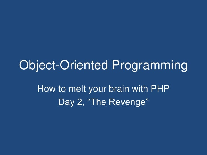 """Object-Oriented Programming<br />How to melt your brain with PHP<br />Day 2, """"The Revenge""""<br />"""