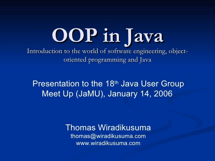 OOP in Java Introduction to the world of software engineering, object-oriented programming and Java Thomas Wiradikusuma [e...