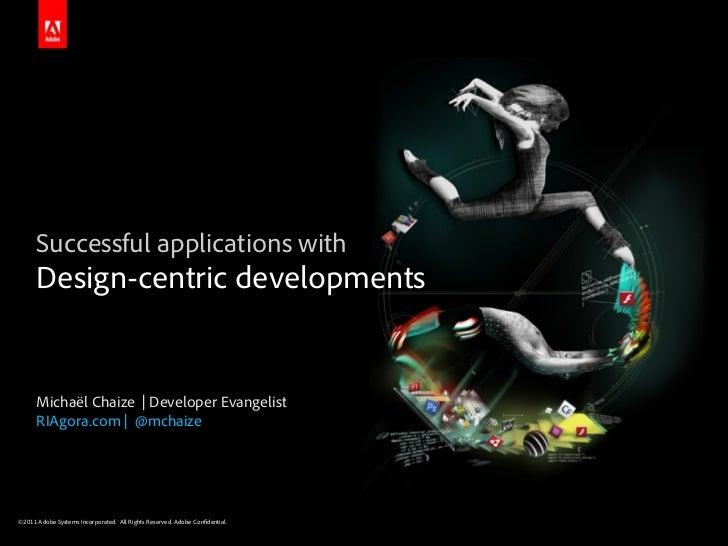Successful applications with      Design-centric developments      Michaël Chaize | Developer Evangelist      RIAgora.com ...