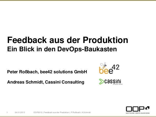Feedback aus der ProduktionEin Blick in den DevOps-BaukastenPeter Roßbach, bee42 solutions GmbHAndreas Schmidt, Cassini Co...