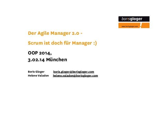 Der Agile Manager 2.0 Scrum ist doch für Manager :) OOP 2014, 3.02.14 München Boris Gloger Helene Valadon  boris.gloger@bo...