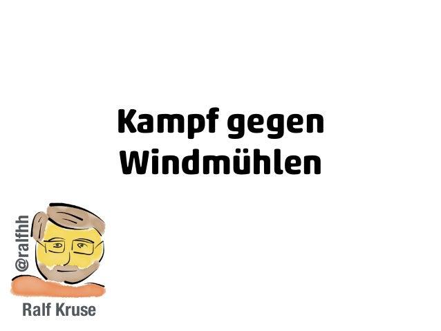 Kampf gegen Windmühlen Ralf Kruse @ralfhh