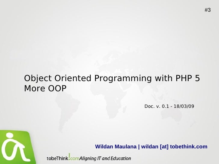 #3     Object Oriented Programming with PHP 5 More OOP                                  Doc. v. 0.1 - 18/03/09            ...
