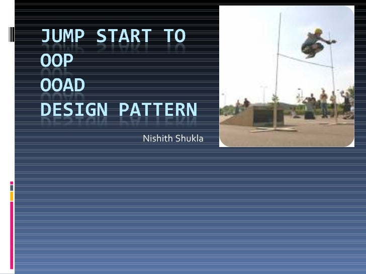 Jump start to OOP, OOAD, and Design Pattern