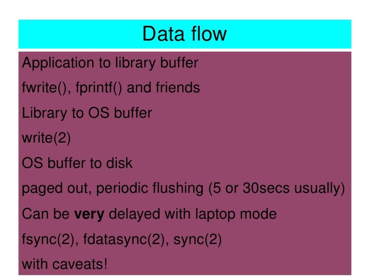 Data flow                         <ul><li>Application to library buffer </li><ul><li>fwrite(), fprintf() and ...