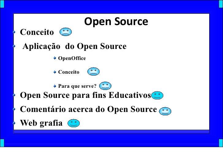 Open Source <ul><li>Conceito </li></ul><ul><li>Aplicação  do Open Source </li></ul><ul><ul><ul><ul><ul><li>OpenOffice </li...