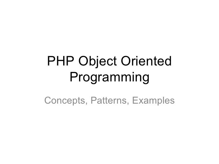 PHP Object Oriented  ProgrammingConcepts, Patterns, Examples