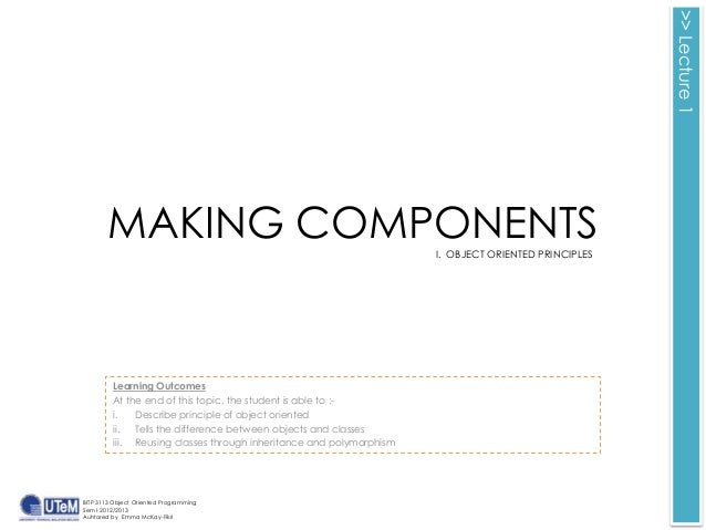 >> Lecture 1        MAKING COMPONENTS                                            I. OBJECT ORIENTED PRINCIPLES         Lea...