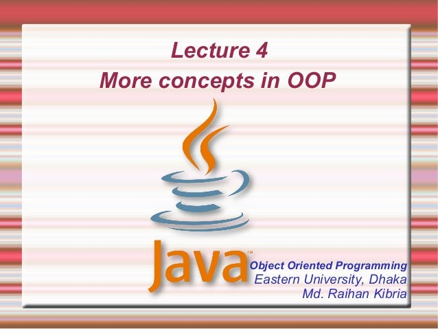 Lecture 4More concepts in OOP            Object Oriented Programming             Eastern University, Dhaka                ...