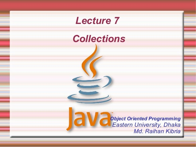 Lecture 7Collections       Object Oriented Programming        Eastern University, Dhaka                Md. Raihan Kibria