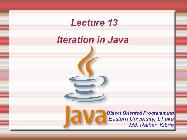 Lecture 13Iteration in Java           Object Oriented Programming            Eastern University, Dhaka                    ...