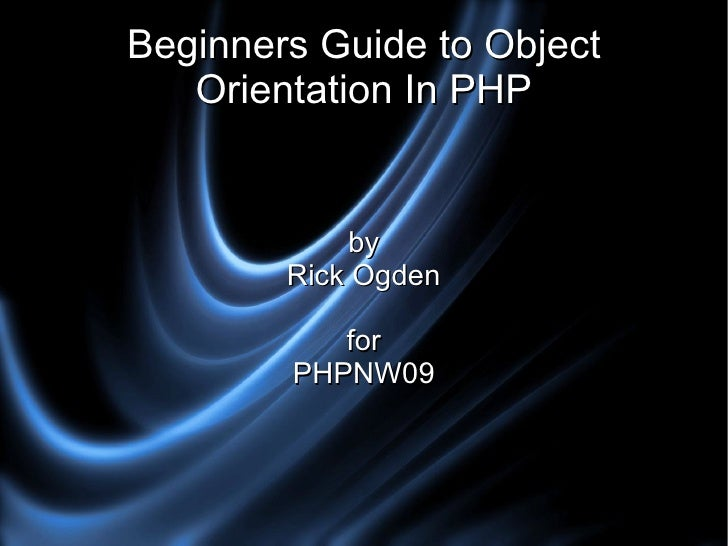 Beginners Guide to Object Orientation In PHP by Rick Ogden for PHPNW09