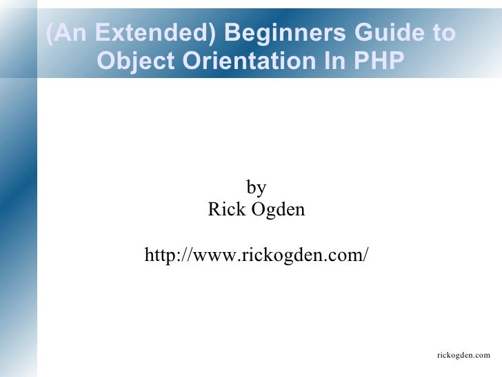 (An Extended) Beginners Guide to Object Orientation In PHP by Rick Ogden http://www.rickogden.com/