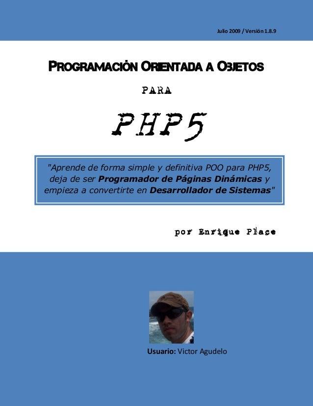 """Julio 2009 / Versión 1.8.9  PROGRAMACIÓN ORIENTADA A OBJETOS PARA  PHP5 """"Aprende de forma simple y definitiva POO para PHP..."""