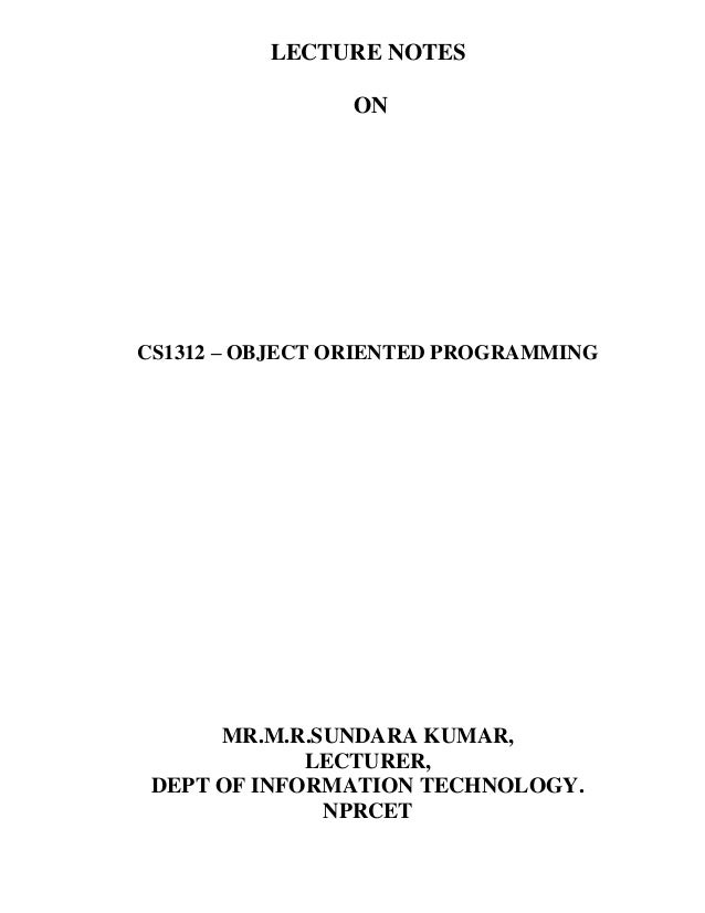 LECTURE NOTES ON CS1312 – OBJECT ORIENTED PROGRAMMING MR.M.R.SUNDARA KUMAR, LECTURER, DEPT OF INFORMATION TECHNOLOGY. NPRC...