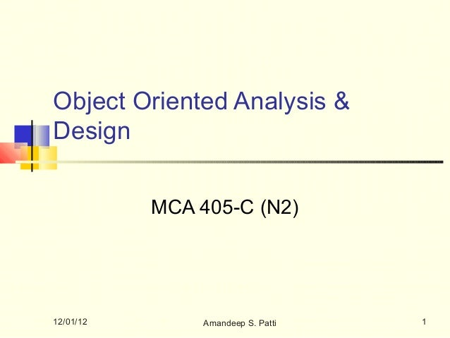 Object Oriented Analysis &Design           MCA 405-C (N2)12/01/12       Amandeep S. Patti   1