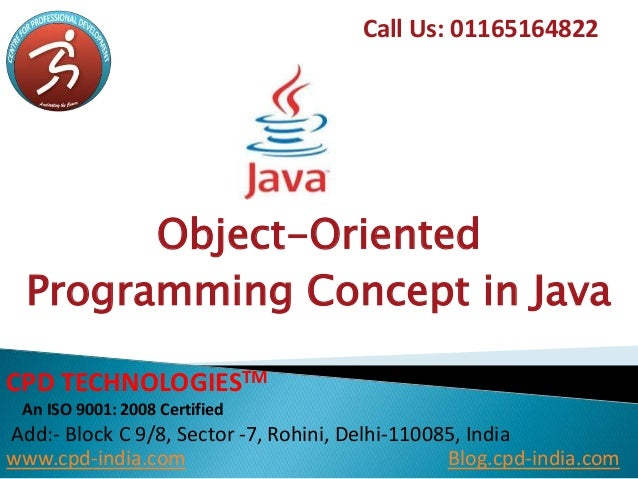 Object-Oriented Programming Concept in Java Call Us: 01165164822 CPD TECHNOLOGIESTM An ISO 9001: 2008 Certified Add:- Bloc...