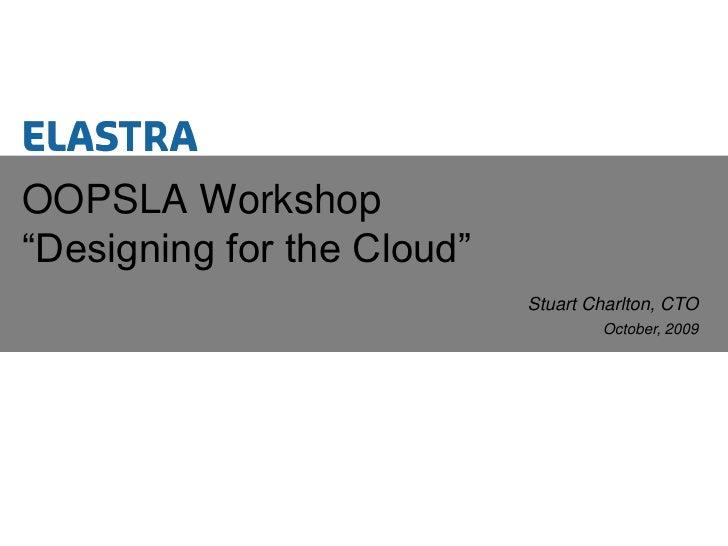 """Stuart Charlton, CTO<br />OOPSLA Workshop""""Designing for the Cloud""""<br />"""