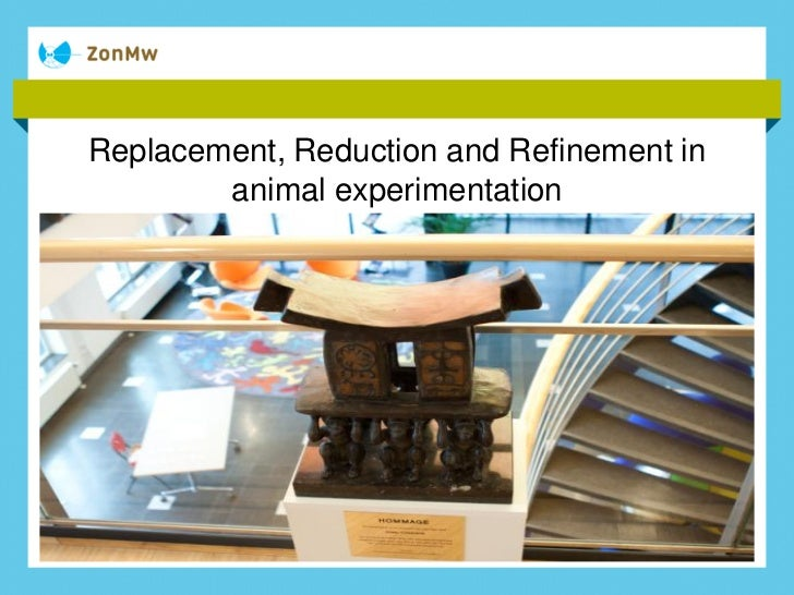 Replacement, Reduction and Refinement in        animal experimentation