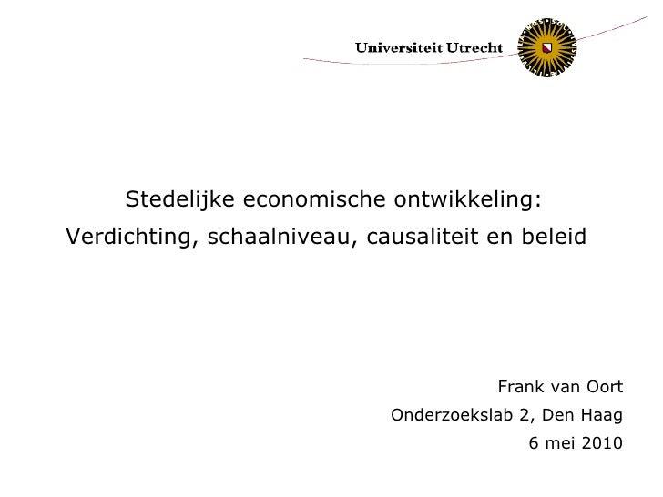 <ul><li>Stedelijke economische ontwikkeling: </li></ul><ul><li>Verdichting, schaalniveau, causaliteit en beleid  </li></ul...