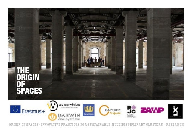 Origin of Spaces - innovative practices for sustainable multidisciplinary clusters - research 	 the 	 origin 	 of 	 spaces