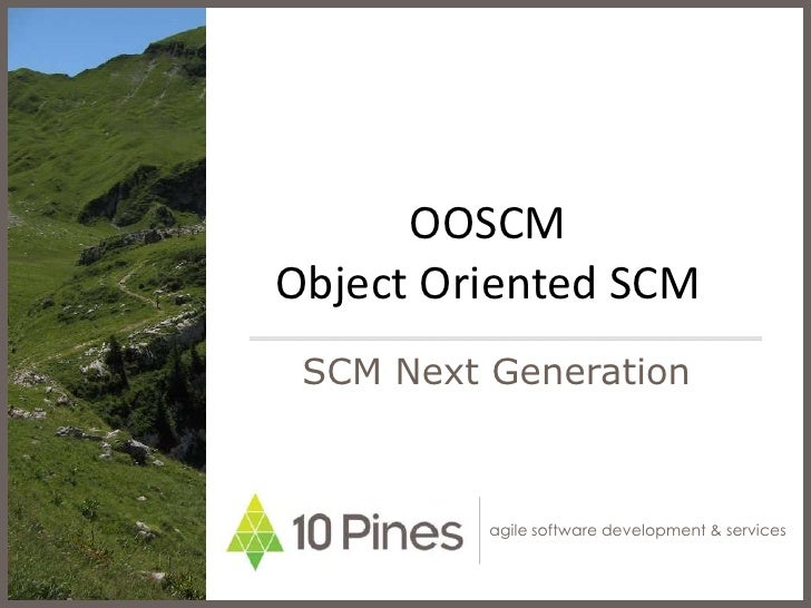 OOSCM Object Oriented SCM<br />SCM Next Generation<br />