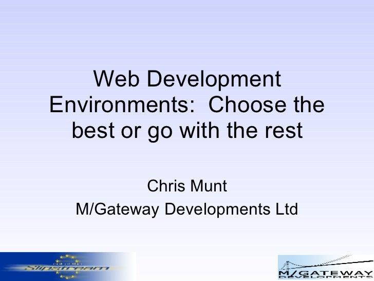 Web Development Environments:  Choose the best or go with the rest Chris Munt M/Gateway Developments Ltd