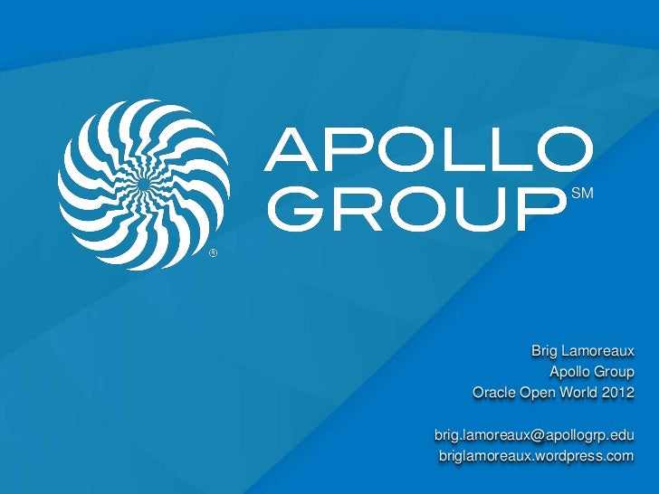 Brig Lamoreaux                Apollo Group     Oracle Open World 2012brig.lamoreaux@apollogrp.edu briglamoreaux.wordpress....
