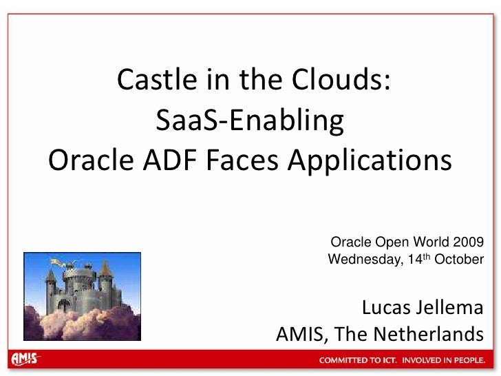Castle in the Clouds: SaaS-Enabling Oracle ADF Faces Applications<br />Oracle Open World 2009<br />Wednesday, 14thOctober<...