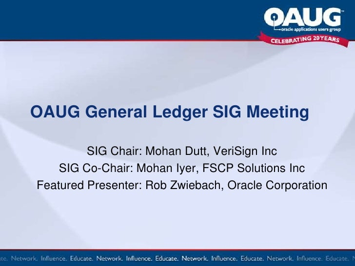 OAUG General Ledger SIG Meeting<br />SIG Chair: Mohan Dutt, VeriSign Inc<br />SIG Co-Chair: Mohan Iyer, FSCP Solutions Inc...