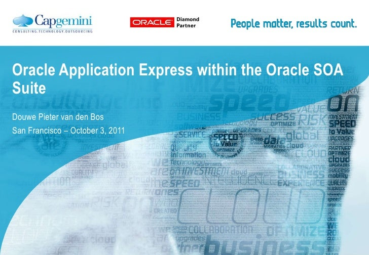 Oracle Application Express within the Oracle SOA Suite<br />Douwe Pieter van den Bos<br />San Francisco – October 3, 2011<...