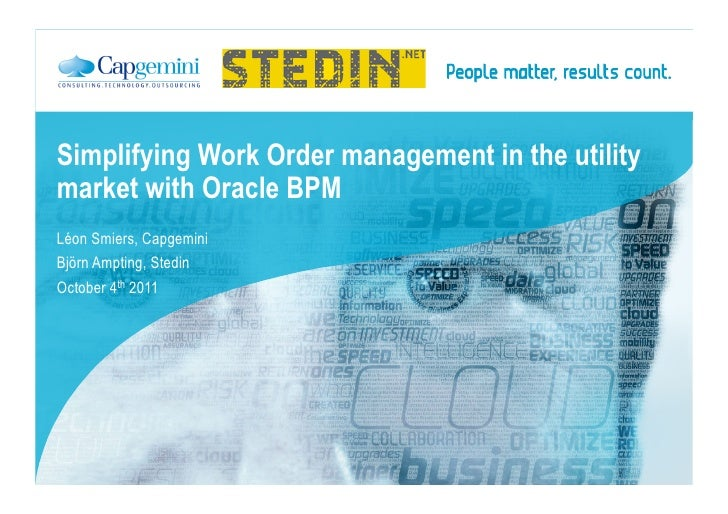 Simplifying Work Order management in the utilitymarket with Oracle BPMLéon Smiers, CapgeminiBjörn Ampting, StedinOctober 4...
