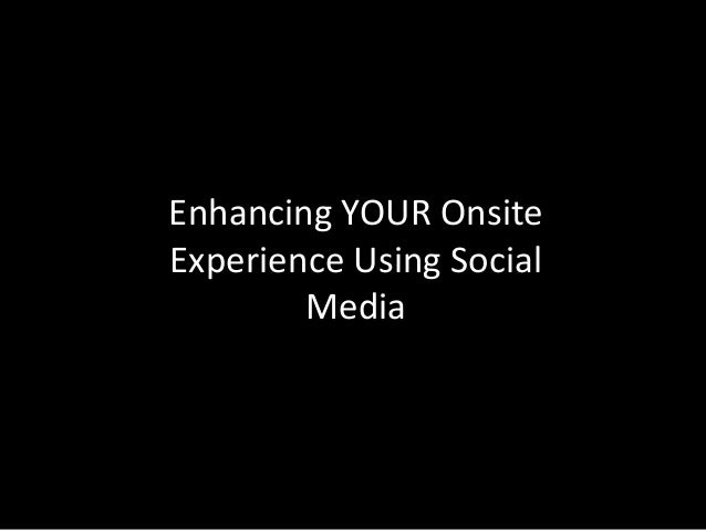 Enhancing Your Onsite Experience Using Social Media