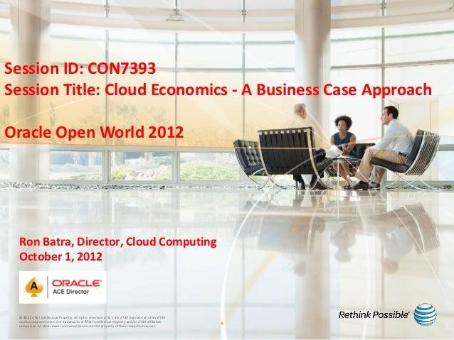 Session ID: CON7393Session Title: Cloud Economics - A Business Case ApproachOracle Open World 2012 Ron Batra, Director, Cl...
